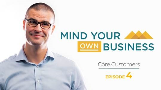 Core Customers: Mind Your Own Business - Episode 4