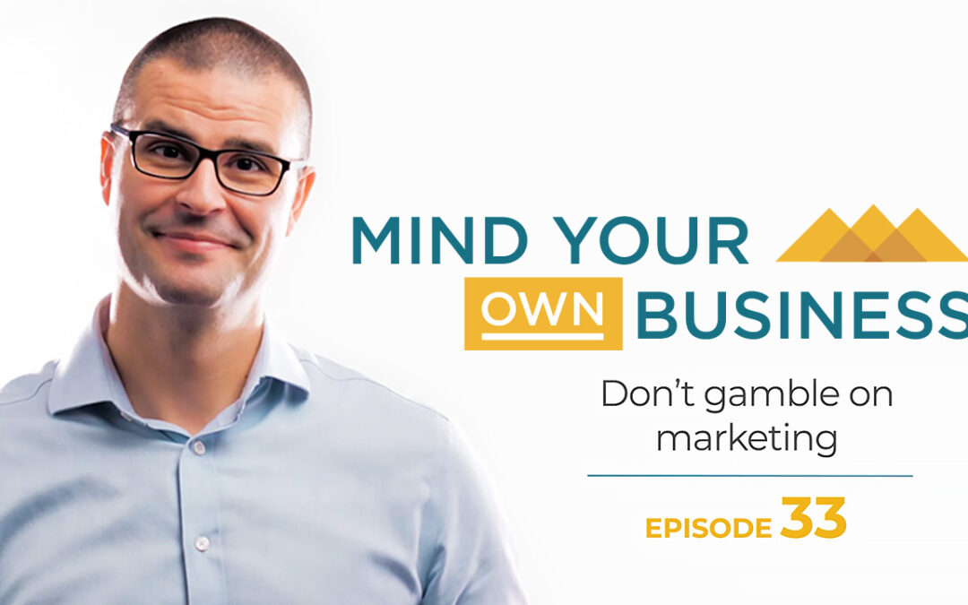 Don't gamble on marketing: Mind Your Own Business – Episode 33
