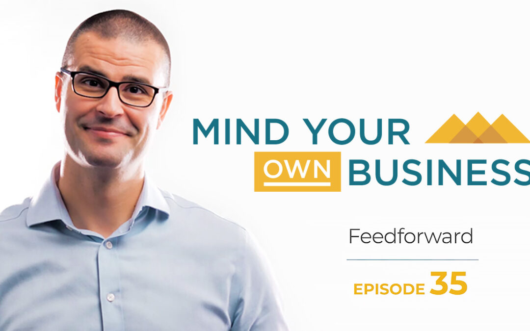 Feedforward: Mind Your Own Business – Episode 35