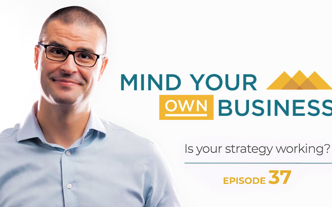 Is your strategy working?: Mind Your Own Business – Episode 37